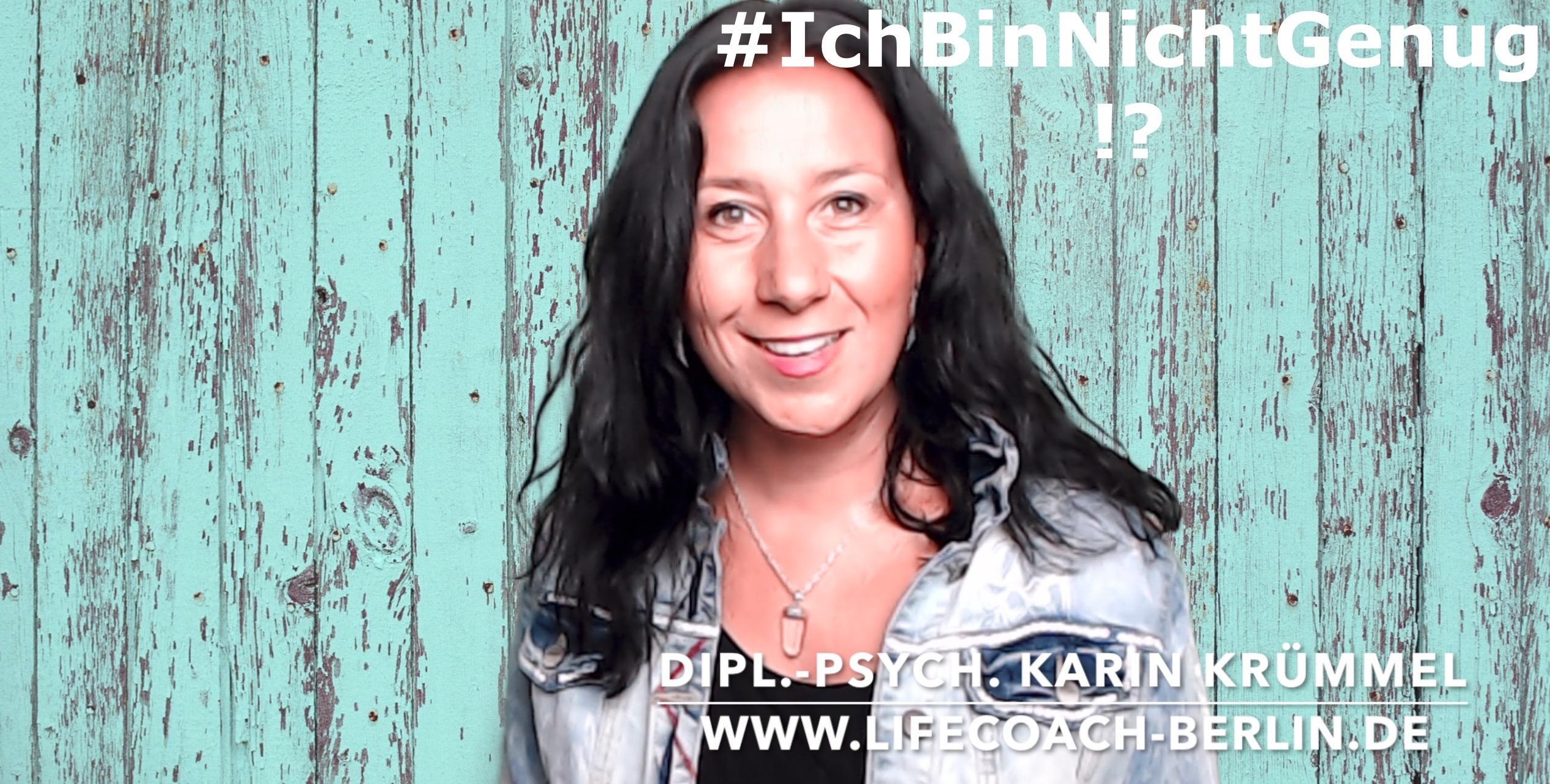 Lifecoaching: Ich bin nicht genug!? -Lifecoach & Dipl.-Psych. Karin Krümmel, www.lifecoach-berlin.de